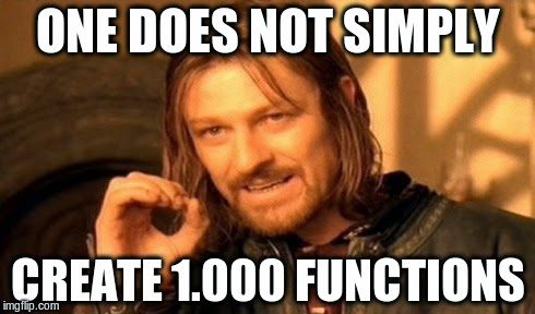 One does not simply create 1.000 functions